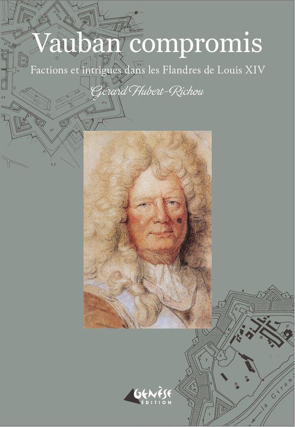 VAUBAN COMPROMIS - FACTIONS ET INTRIGUES DANS LES FLANDRES DE LOUIS XIV