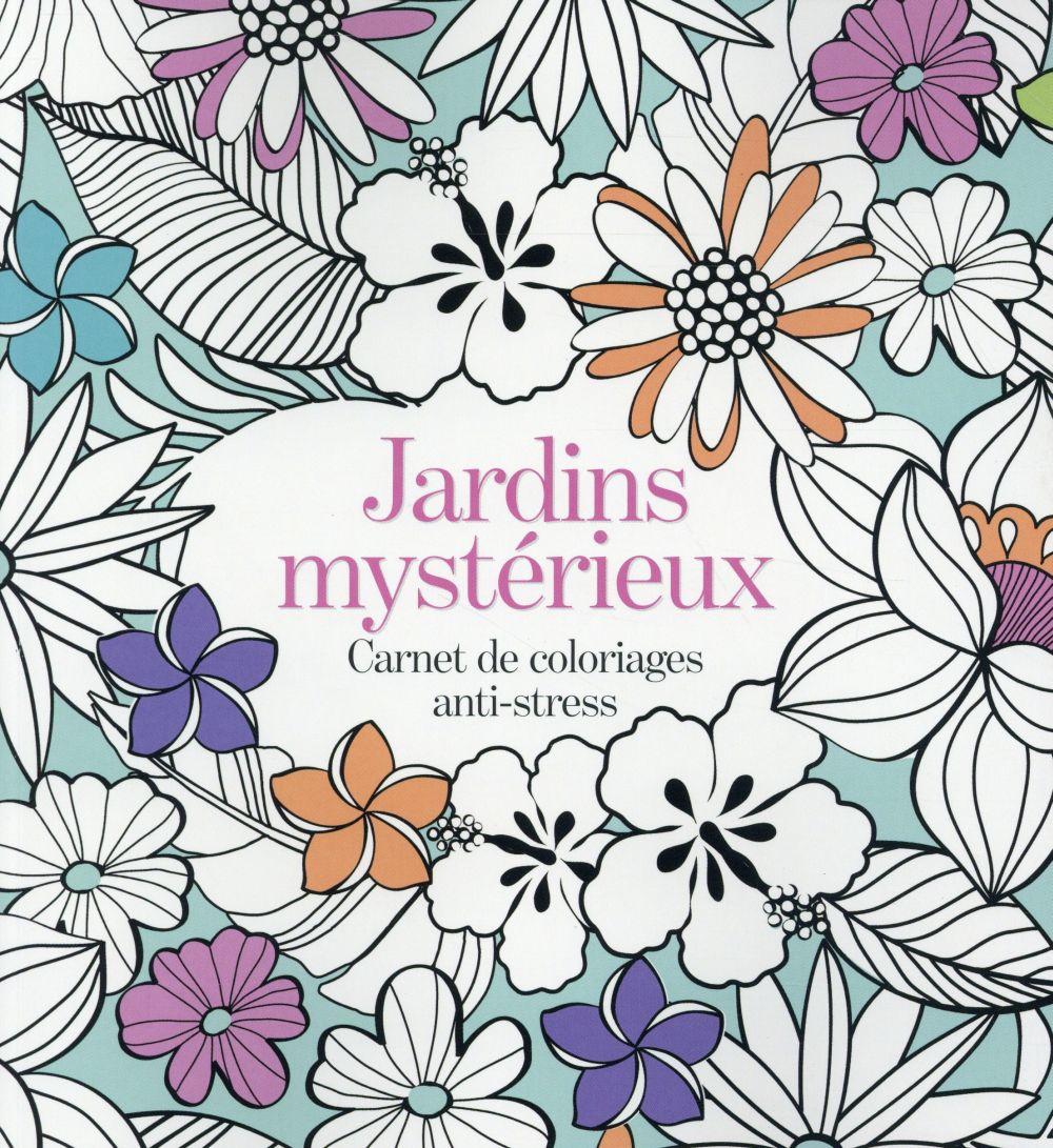 JARDINS MYSTERIEUX  CARNET DE COLORIAGE ANTI STRESS