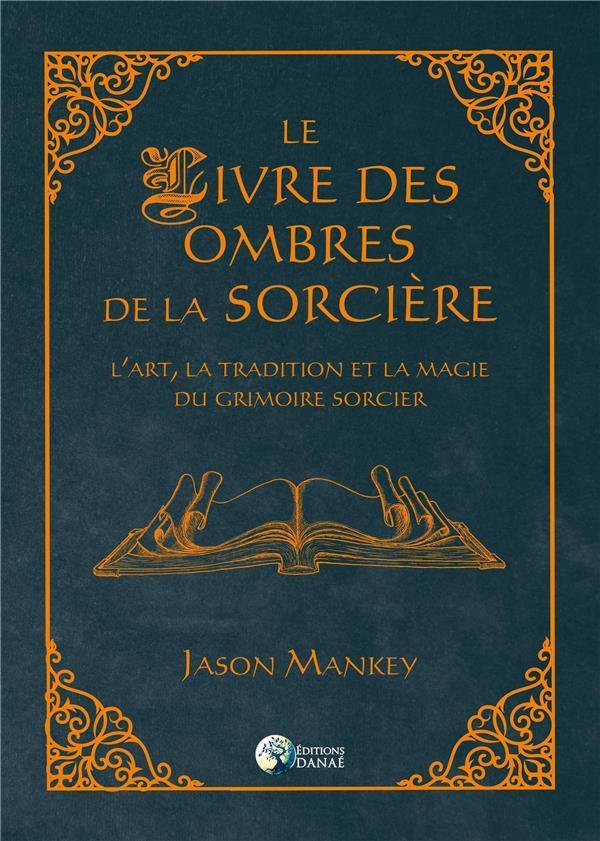 LE LIVRE DES OMBRES DE LA SORCIERE - L'ART, LA TRADITION ET LA MAGIE DU GRIMOIRE SORCIER