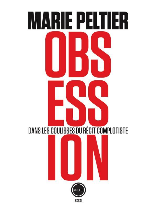 OBSESSION - DANS LES COULISSES DU RECIT COMPLOTISTE