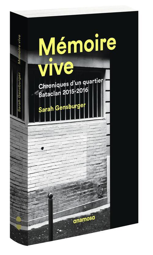 MEMOIRE VIVE. CHRONIQUES D'UN QUARTIER, BATACLAN 2015-2016