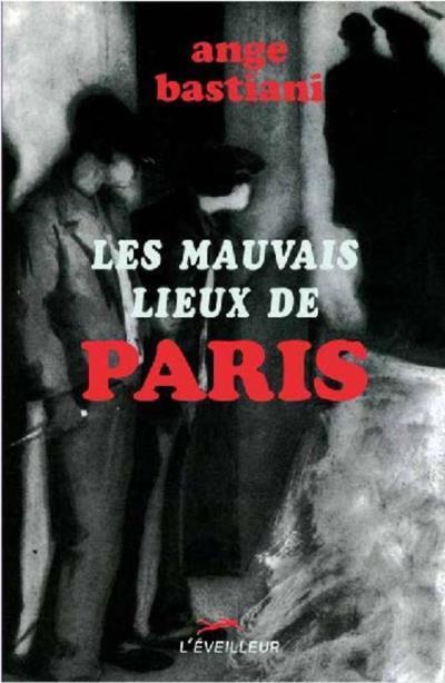 LES MAUVAIS LIEUX DE PARIS
