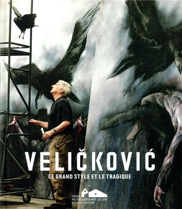 VELICKOVIC, LE GRAND STYLE ET LE TRAGIQUE (BILINGUE FR/ANG)