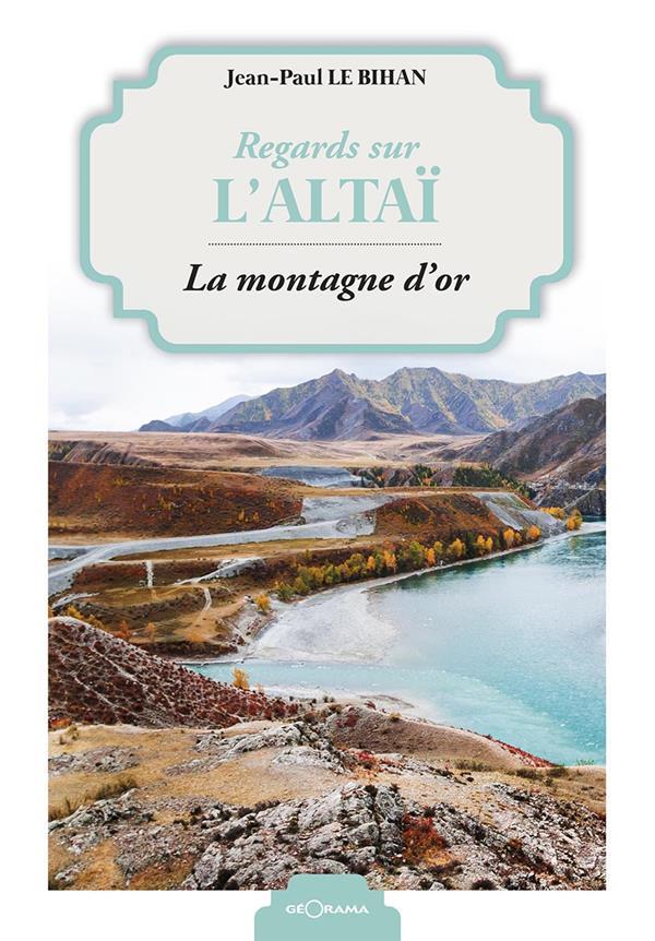 REGARDS SUR L'ALTAI LA MONTAGNE D'OR
