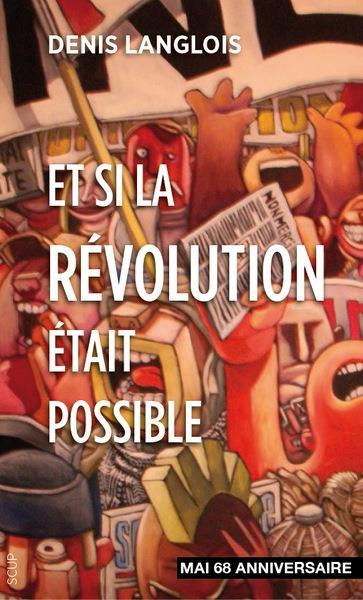 ET SI LA REVOLUTION ETAIT POSSIBLE - MAI 68 ANNIVERSAIRE