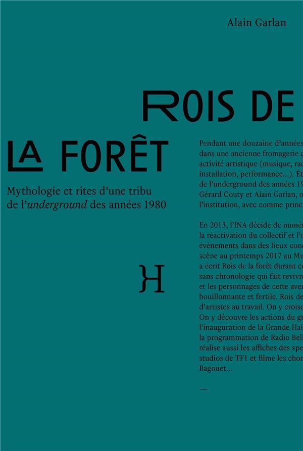 ROIS DE LA FORET - MYTHOLOGIE ET RITES D'UNE TRIBU DE L'UNDERGROUND DES ANNEES 1980