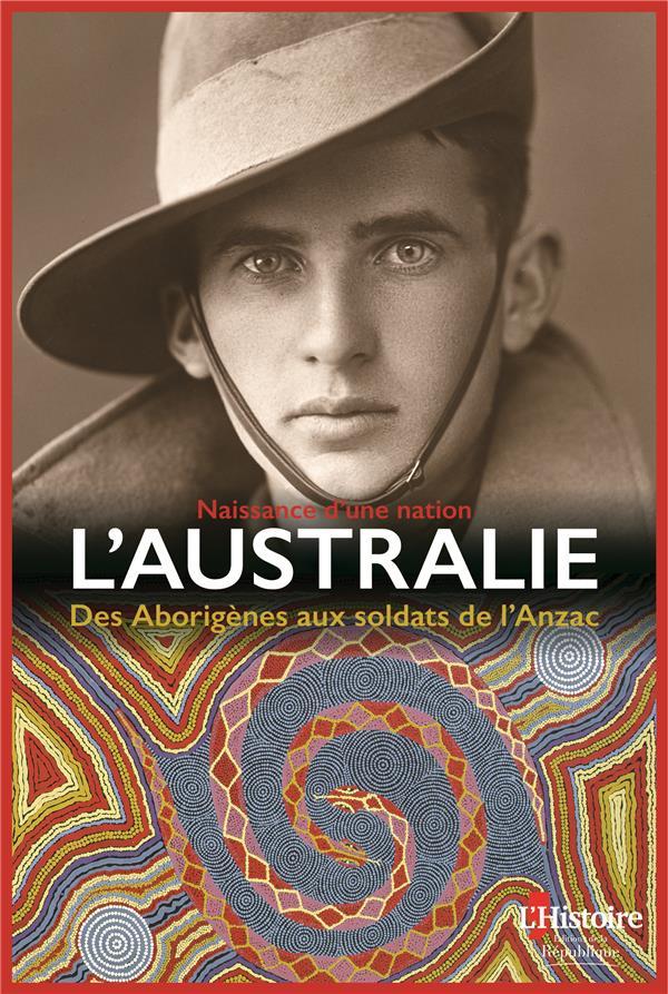 L AUSTRALIE NAISSANCE D UNE NATION, DES ABORIGENES A L ANZAC