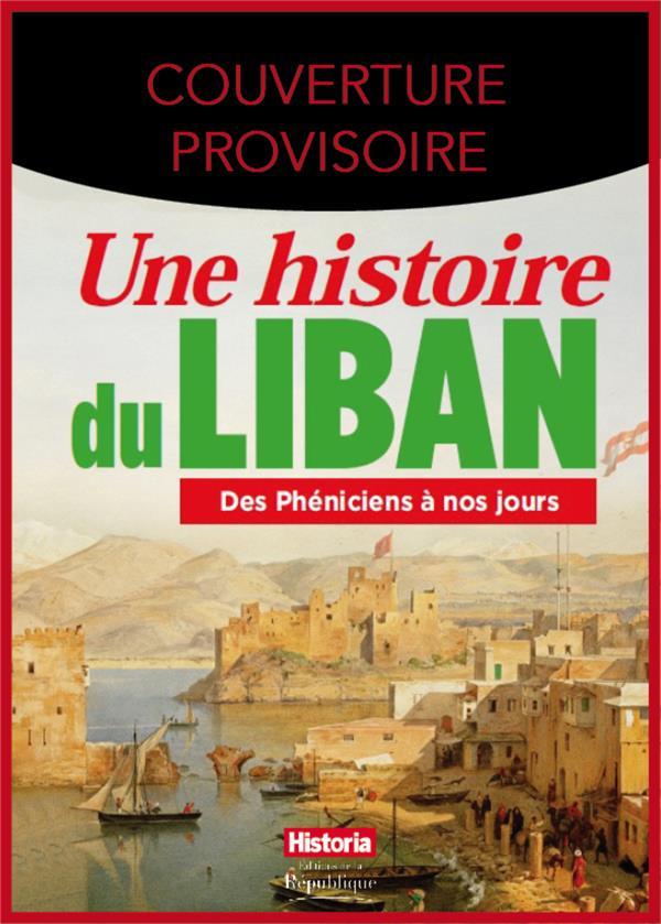 UNE HISTOIRE DU LIBAN, DES PHENICIENS A NOS JOURS