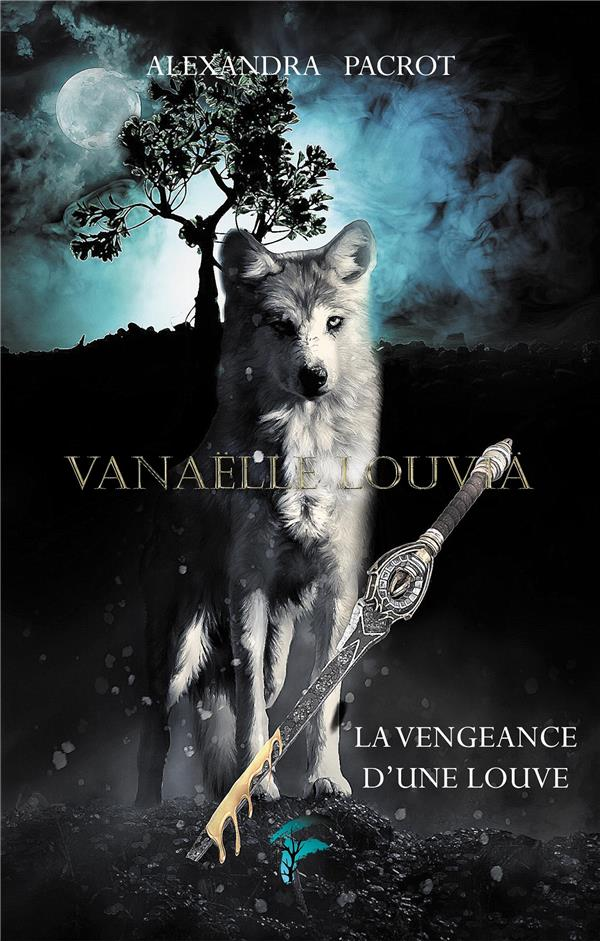 VANAELLE LOUVIA - T01 - VANAELLE LOUVIA - LA VENGEANCE D'UNE LOUVE