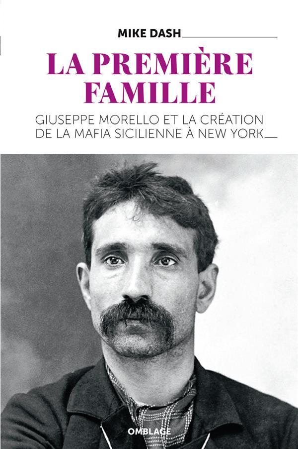 LA PREMIERE FAMILLE - GIUSEPPE MORELLO ET LA CREATION DE LA MAFIA SICILIENNE A NEW YORK