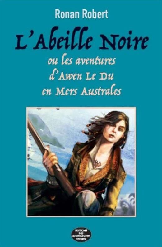 T 2 - L'ABEILLE NOIRE : LES AVENTURES D'AWEN LE DU EN MERS AUSTRALES