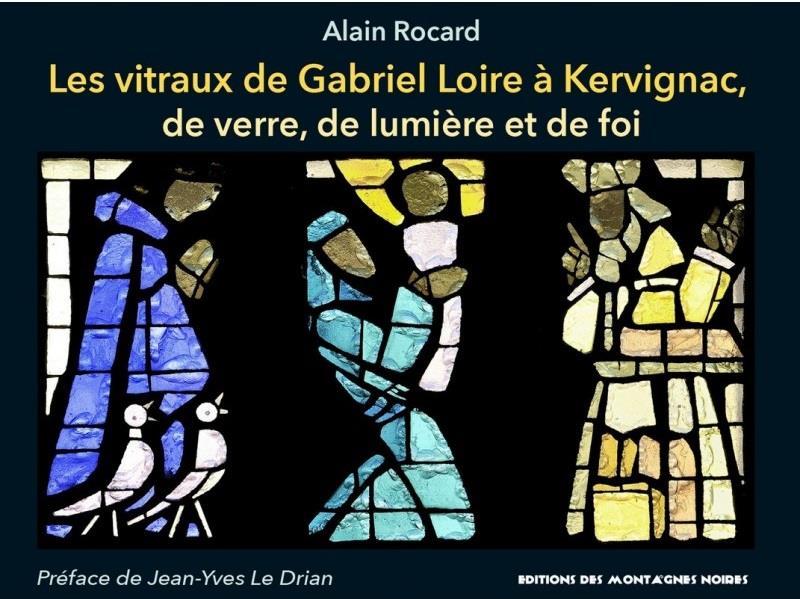 LES VITRAUX DE GABRIEL LOIRE A KERVIGNAC DE VERRE, DE LUMIERE ET DE FOI