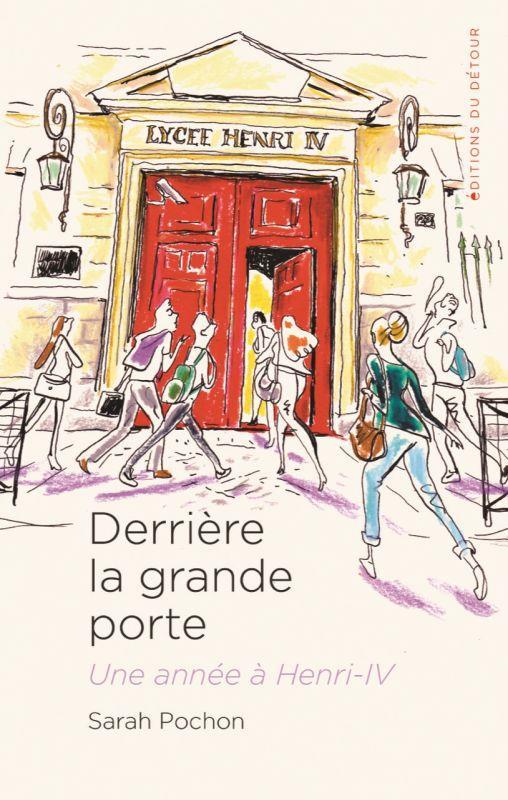 DERRIERE LA GRANDE PORTE : UNE ANNEE A HENRI-IV