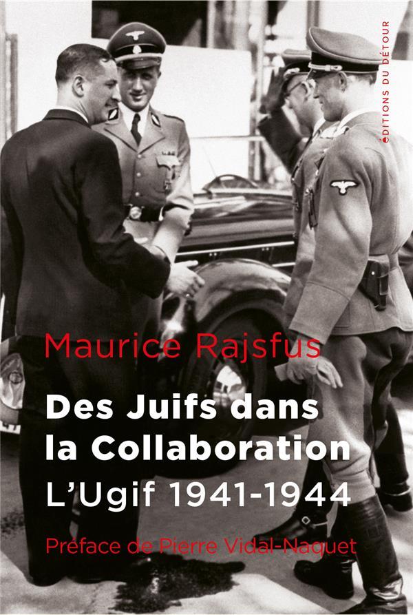 DES JUIFS DANS LA COLLABORATION - L'UGIF 1941-1944