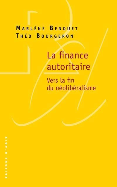 LA FINANCE AUTORITAIRE - VERS LA FIN DU NEOLIBERALISME