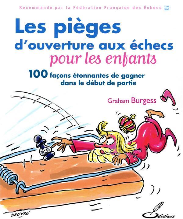 LES PIEGES D'OUVERTURE AUX ECHECS POUR LES ENFANTS - 100 FACONS ETONNANTES DE GAGNER DANS LE DEBUT D