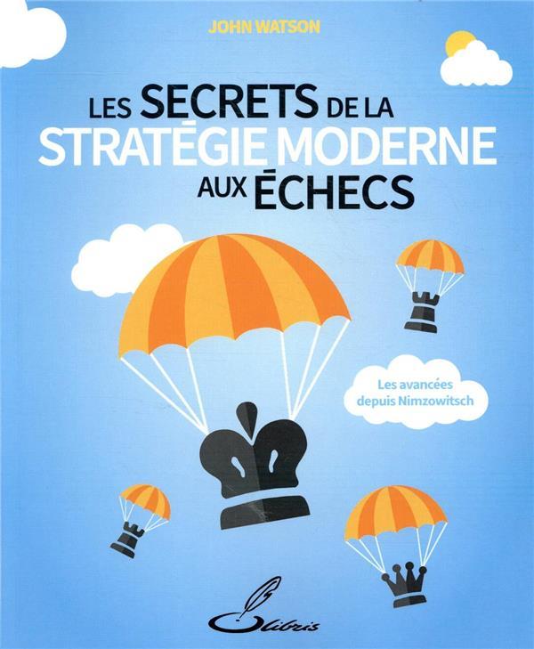 LES SECRETS DE LA STRATEGIE MODERNE AUX ECHECS - LES AVANCEES DEPUIS NIMZOWITSCH
