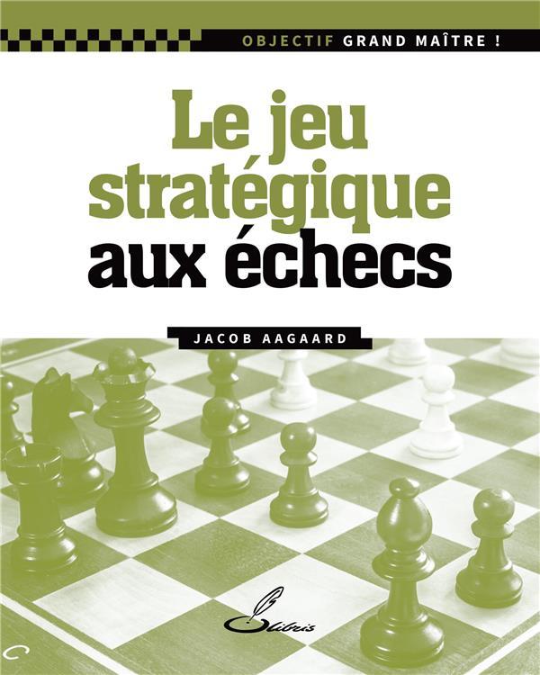 LE JEU STRATEGIQUE AUX ECHECS