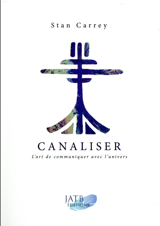 CANALISER - L ART DE COMMUNIQUER AVEC L UNIVERS