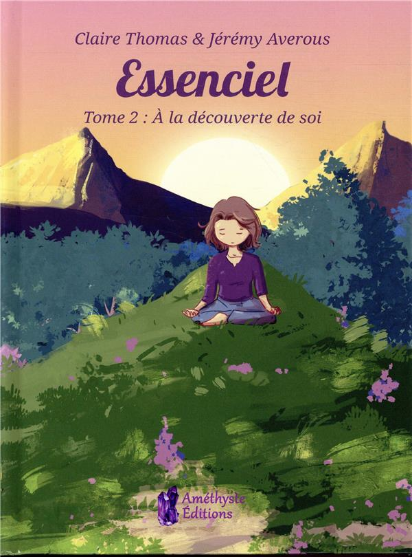 ESSENCIEL - TOME 2 : A LA DECOUVERTE DE SOI