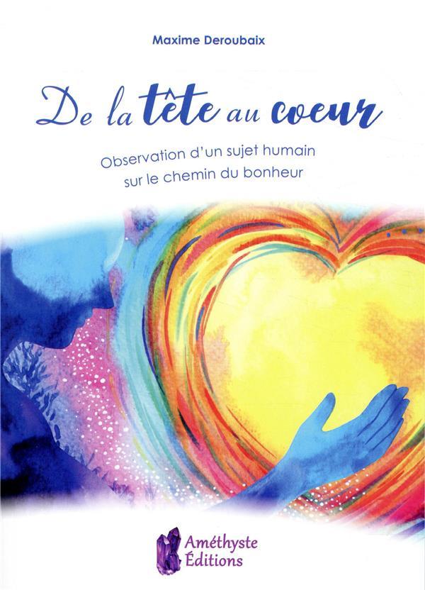 DE LA TETE AU COEUR - OBSERVATION D'UN SUJET HUMAIN SUR LE CHEMIN DU BONHEUR