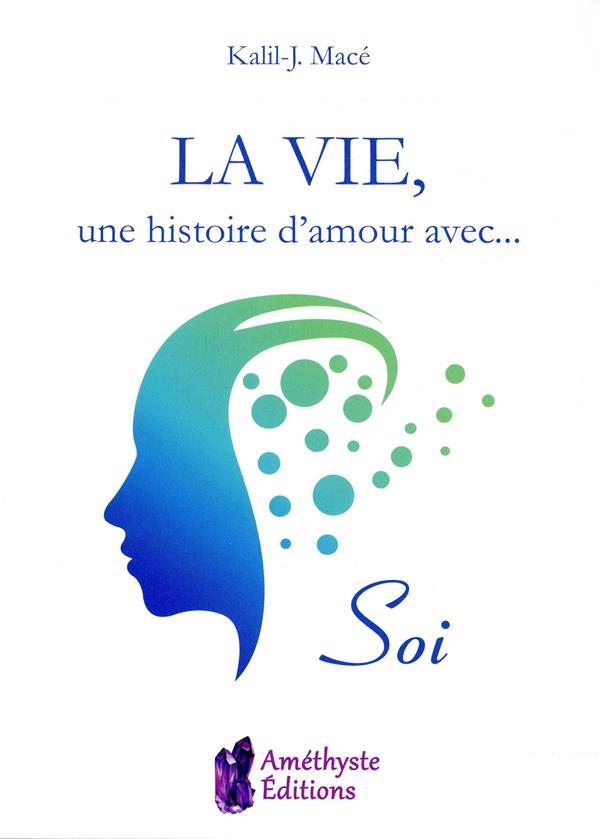 LA VIE, UNE HISTOIRE D'AMOUR AVEC...SOI