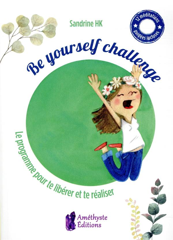 BE YOURSELF CHALLENGE - LE PROGRAMME POUR TE LIBERER ET TE REALISER