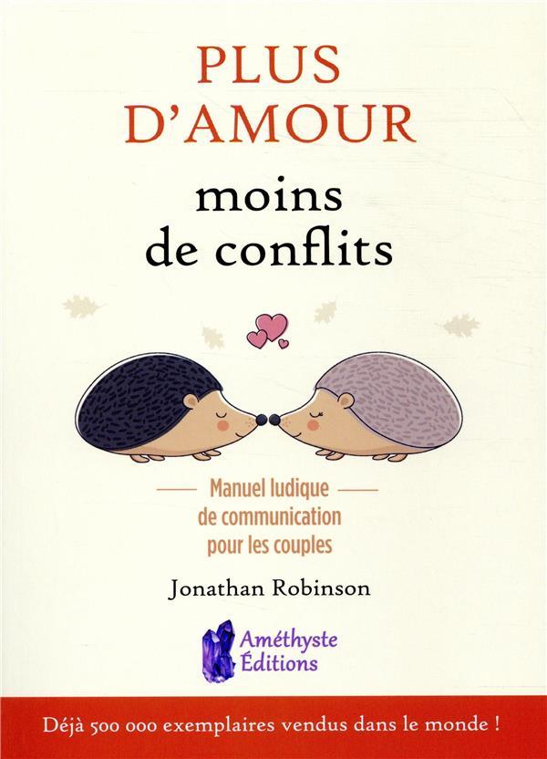 PLUS D'AMOUR MOINS DE CONFLITS - MANUEL LUDIQUE DE COMMUNICATION POUR LES COUPLES
