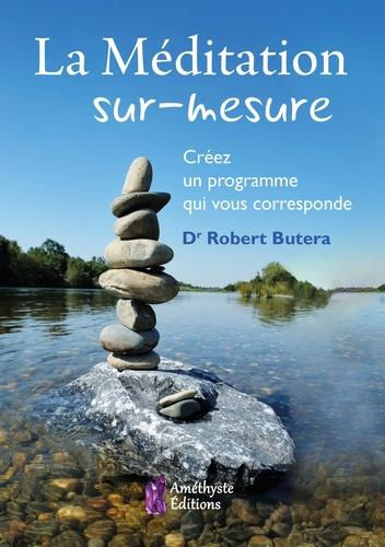 LA MEDITATION SUR-MESURE - CREEZ UN PROGRAMME QUI VOUS CORRESPONDE