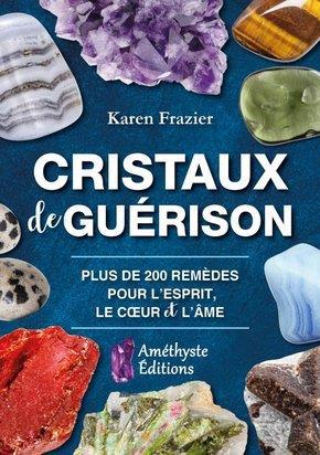 CRISTAUX DE GUERISON - PLUS DE 200 REMEDES POUR L'ESPRIT, LE COEUR ET L'AME