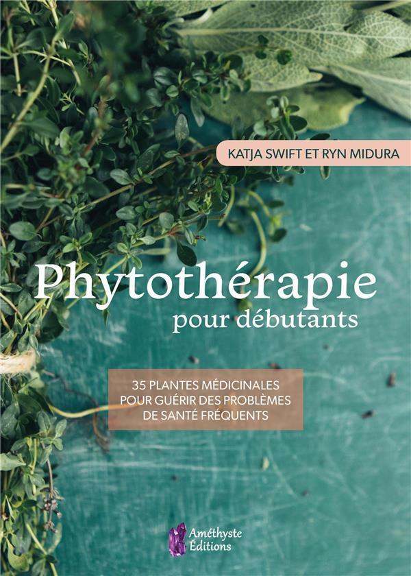 PHYTOTHERAPIE POUR DEBUTANTS - 35 PLANTES MEDICINALES POUR GUERIR DES PROBLEMES DE SANTE FREQUENTS