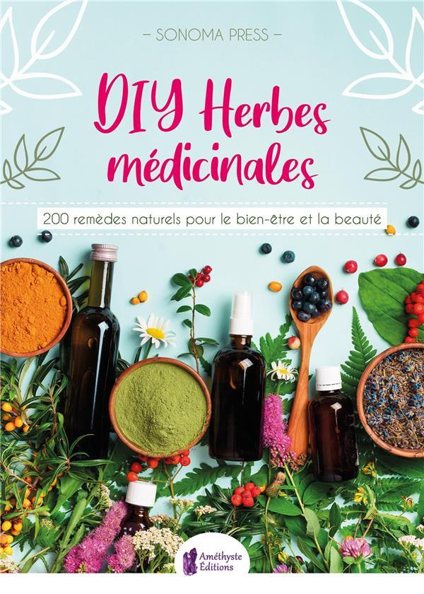DIY HERBES MEDICINALES - 200 REMEDES NATURELS POUR LE BIEN-ETRE ET LA BEAUTE