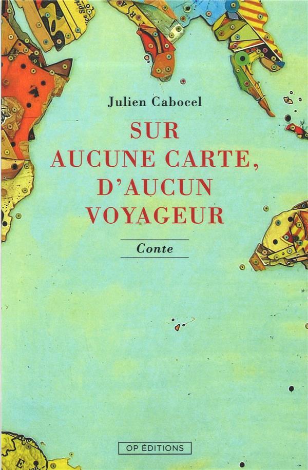 SUR AUCUNE CARTE, D'AUCUN VOYAGEUR