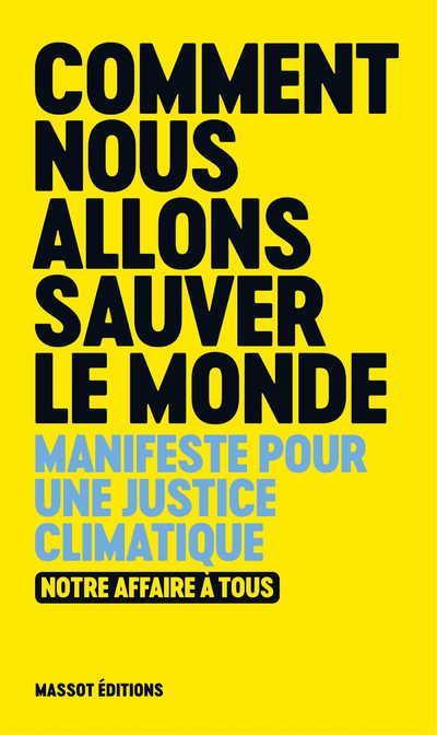 COMMENT NOUS ALLONS SAUVER LE MONDE - MANIFESTE POUR UNE JUSTICE CLIMATIQUE