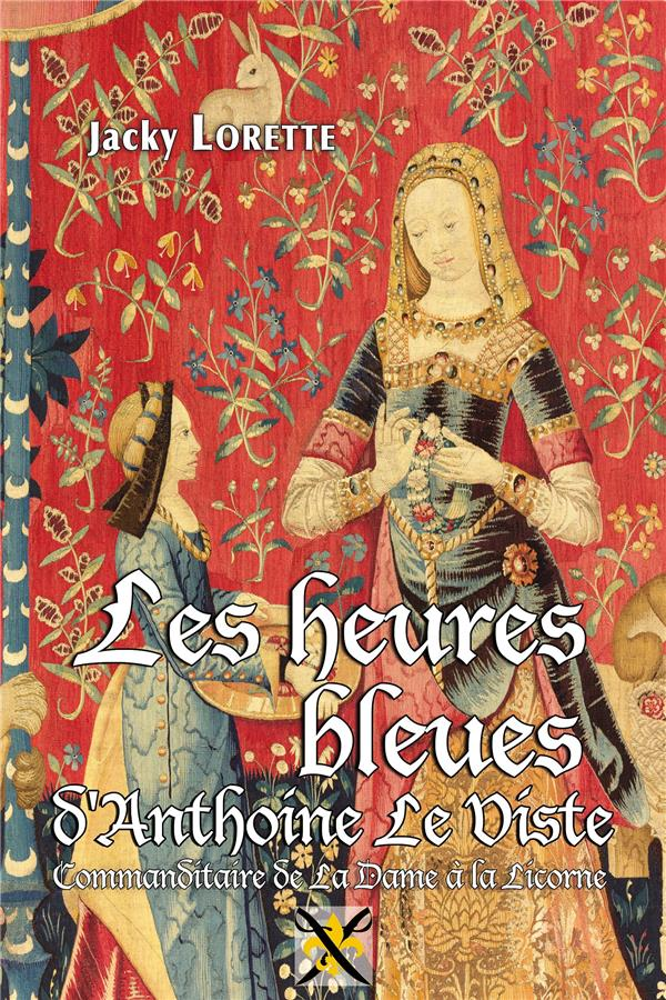 HEURES BLEUES D'ANTOINE LE VISTE (LES) - COMMANDITAIRE DE LA DAME A LA LICORNE