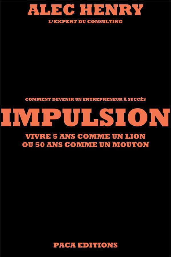 IMPULSION - VIVRE 5 ANS COMME UN LION OU 50 ANS COMME UN MOUTON
