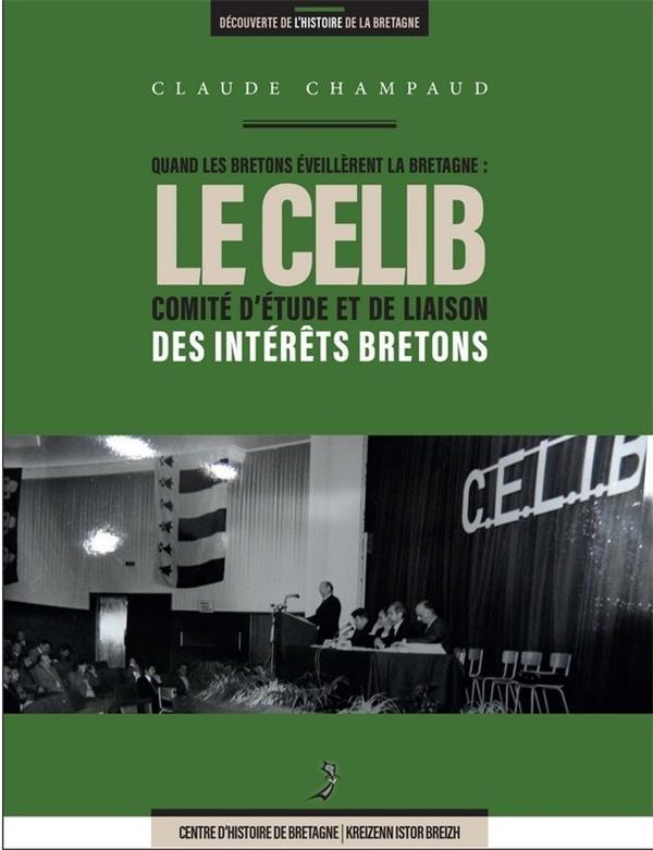 QUAND LES BRETONS EVEILLERENT LA BRETAGNE : LE CELIB COMITE D'ETUDE ET DE LIAISON DES INTERETS BRETO