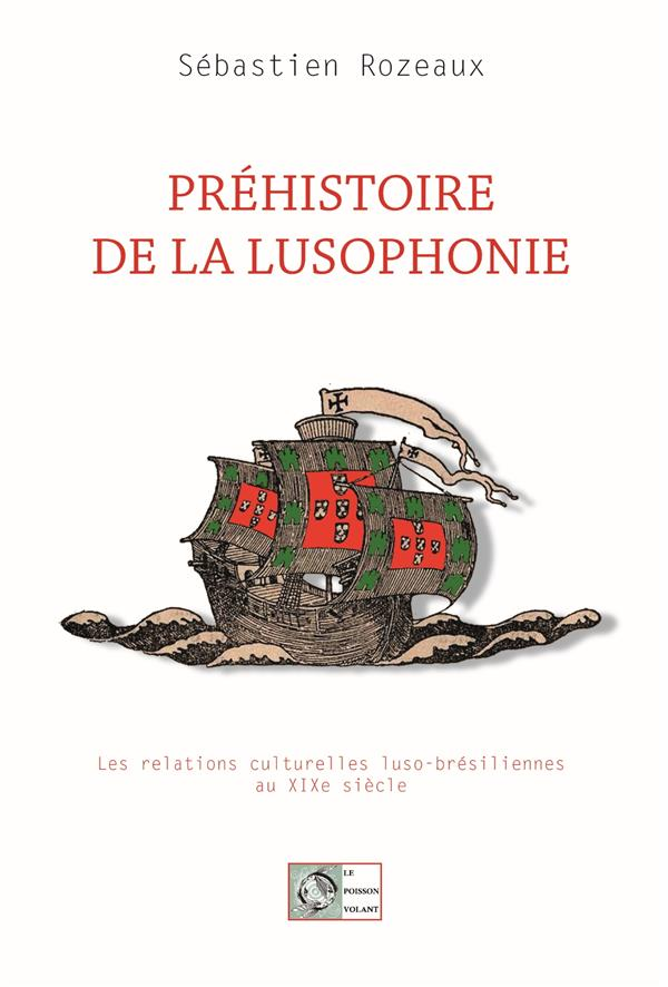 PREHISTOIRE DE LA LUSOPHONIE - LES RELATIONS CULTURELLES LUSO-BRESILIENNES AU XIXE SIECLE