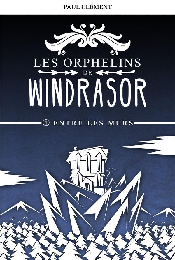 LES ORPHELINS DE WINDRASOR - T01 - ENTRE LES MURS
