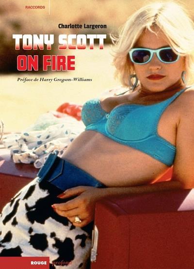 TONY SCOTT ON FIRE - PREFACE DE HARRY GREGSON-WILLIAMS