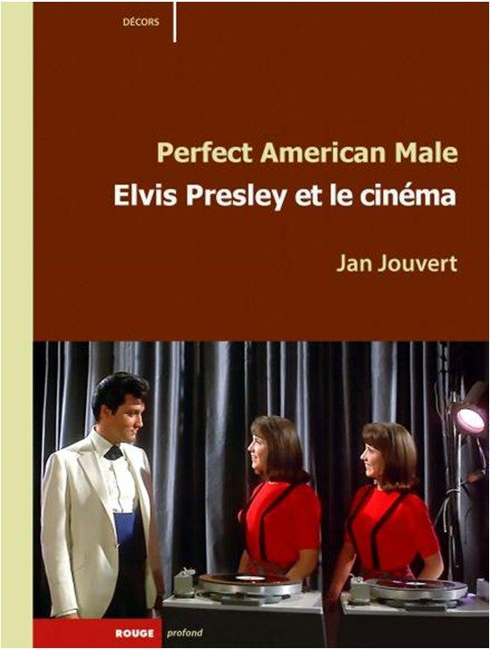 PERFECT AMERICAN MALE. ELVIS PRESLEY ET LE CINEMA