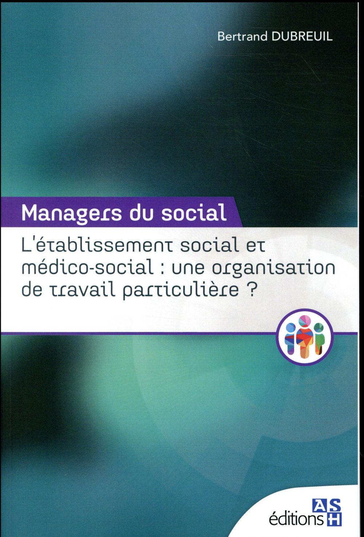 L ETABLISSEMENT SOCIAL ET MEDICO SOCIAL  UNE ORGANISATION DE TRAVAIL PARTICULIER