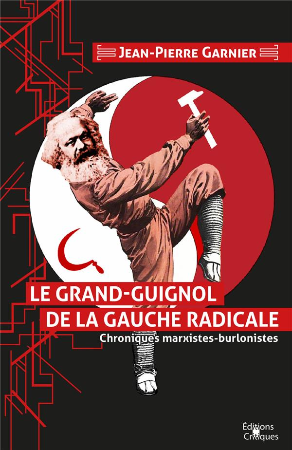 LE GRAND-GUIGNOL DE LA GAUCHE RADICALE. CHRONIQUES MARXISTES-BURLONISTES.