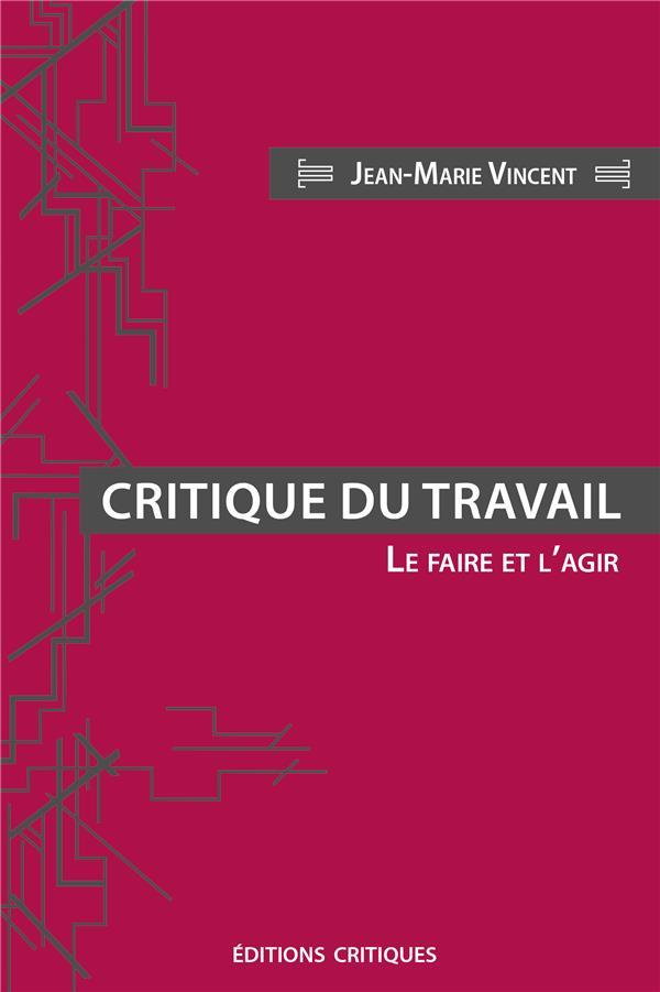 CRITIQUE DU TRAVAIL - LE FAIRE ET L'AGIR