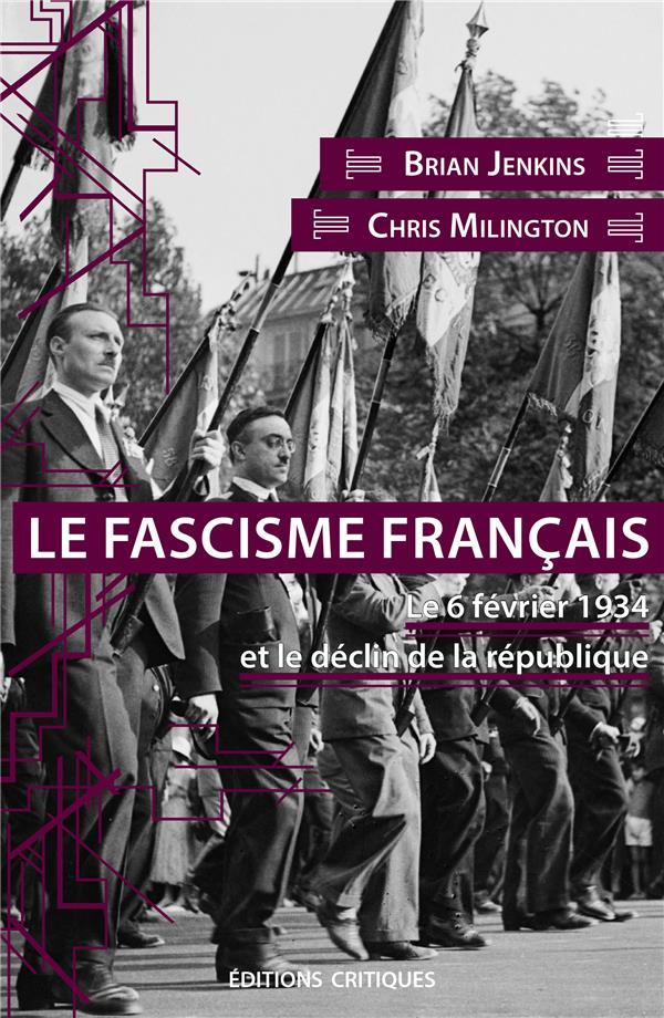 LE FASCISME FRANCAIS. LE 6 FEVRIER 1934 ET LE DECLIN DE LA REPUBLIQUE
