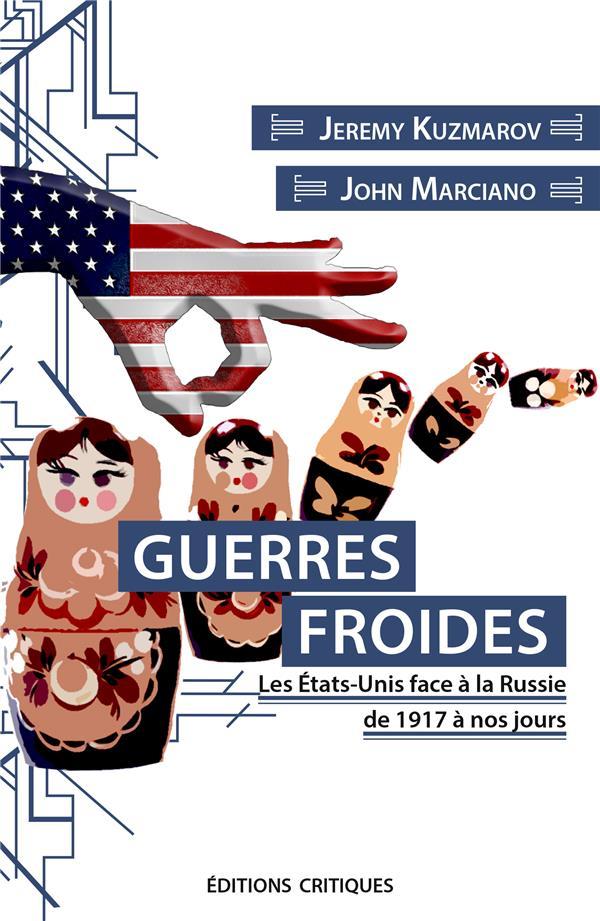 GUERRES FROIDES. LES ETATS-UNIS FACE A LA RUSSIE DE 1917 A NOS JOURS