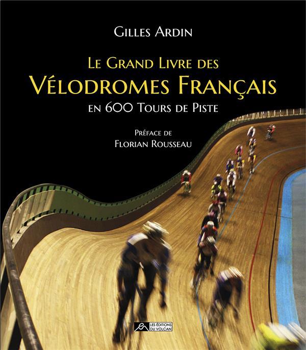 LE GRAND LIVRE DES VELODROMES FRANCAIS EN 600 TOURS DE PISTE