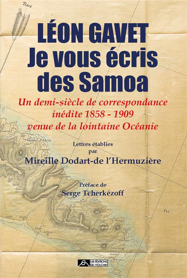 LEON GAVET, JE VOUS ECRIS DES SAMOA - UN DEMI-SIECLE DE CORRESPONDANCE INEDITE 1858 - 1909 VENUE DE
