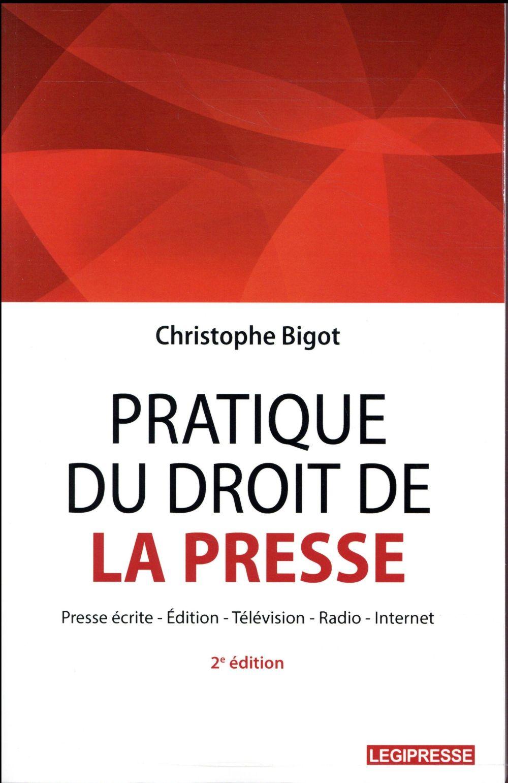 PRATIQUE DU DROIT DE LA PRESSE-PRESSE ECRITE-EDITION-TELEVISION-RADIO -INTERNET