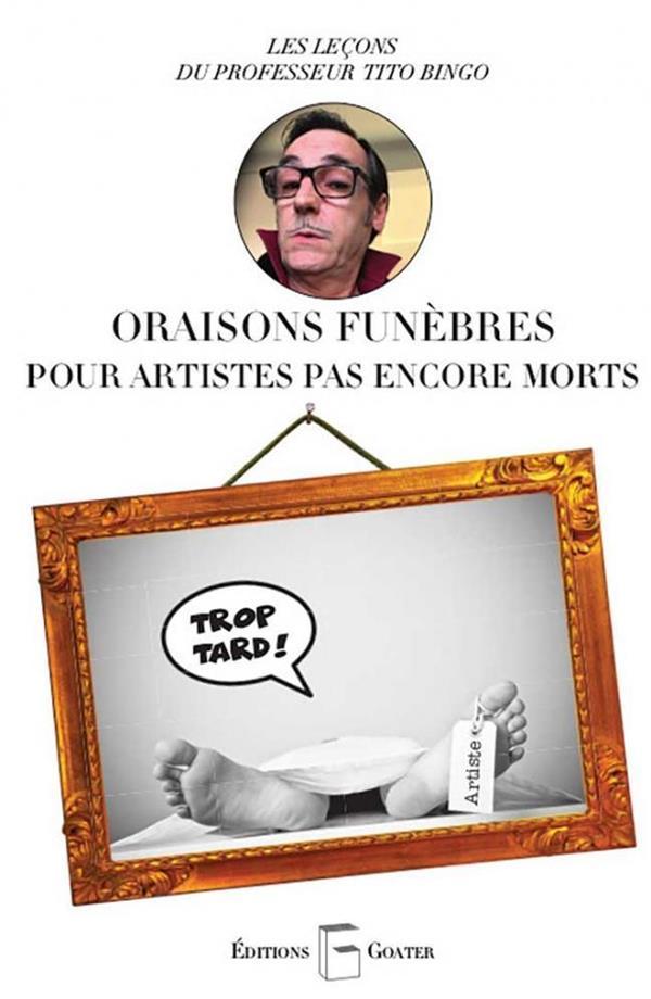 ORAISONS FUNEBRES POUR ARTISTES PAS ENCORE MORTS